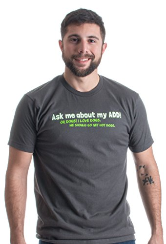 Ask me about my ADD! Or Dogs! Let's Get Hot Dogs! | A.D.D. Humor Unisex T-shirt