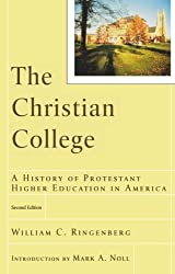 The Christian College: A History of Protestant Higher Education in America (RenewedMinds)