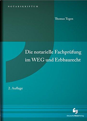 Die notarielle Fachprüfung im WEG und Erbbaurecht (NotarSkriptum) Taschenbuch – 23. Juli 2018 Thomas Tegen 3956461304 Privatrecht / BGB Recht / Sonstiges