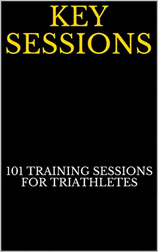 Key Sessions: 101 Key Training Sessions For Triathletes por Tim Egge triathletes