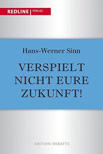 Verspielt nicht eure Zukunft! Taschenbuch – 8. Mai 2013 Hans-Werner Sinn Redline Verlag 3868814868 Wirtschaft / Allgemeines