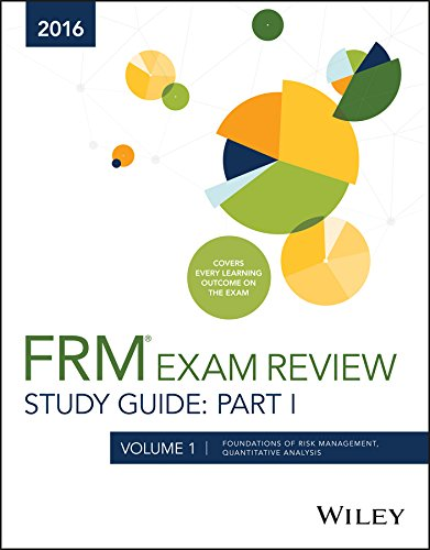 Wiley FRM Exam Review Study Guide 2016 Part I Volume 1: Foundations of Risk Management, Quantitative Analysis