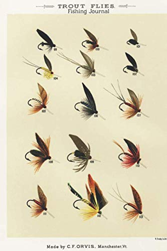 Trout Flies Fishing Journal, Made by C.F. Orvis Manchester VT: Fishing Diary for Serious Fishermen or Weekend Warriors Hobbies Log Weather, Rod, Bait, ... Brother, Grandpa, Mom, Sister, Grandma, Aunt