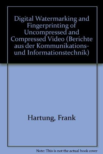 (Digital Watermarking and Fingerprinting of Uncompressed and Compressed Video (Berichte Aus Der Kommunikations- Und Informationstechnik))