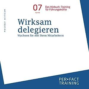 Wirksam delegieren: Wachsen Sie mit Ihren Mitarbeitern (Hörbuch-Training für Führungskräfte 7) Hörbuch