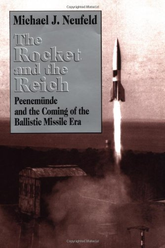 (The Rocket and the Reich: Peenemunde and the Coming of the Ballistic Missile Era)