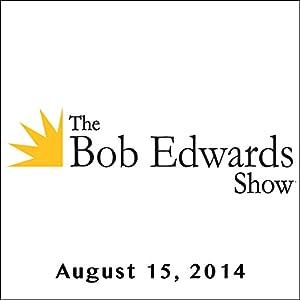 The Bob Edwards Show, Doyle McManus, Greg Walter, and Daniel Pinkwater, August 15, 2014 Radio/TV Program