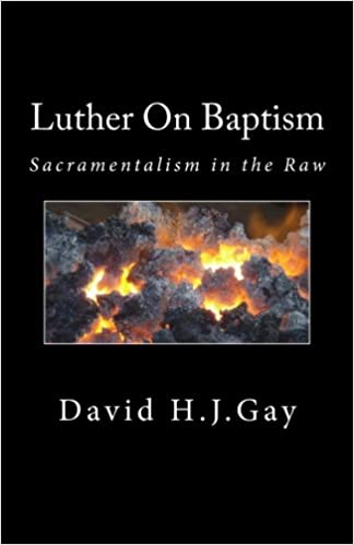Luther On Baptism: Sacramentalism in the Raw