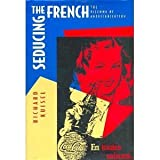 Seducing the French : The Dilemma of Americanization, Kuisel, Richard F., 0520079620