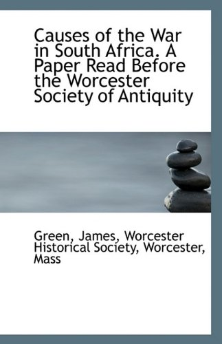 Causes of the War in South Africa: A Paper Read Before the Worcester Society of Antiquity pdf epub