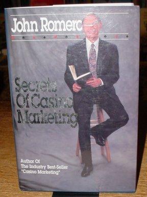 Secrets of Casino Marketing John Romero, John S. Romero and Emily Harrow