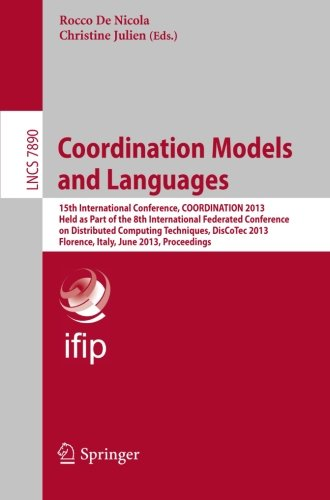 Coordination Models and Languages: 15th International Conference, COORDINATION 2013, Held as a Part of the 8th International Federated Conference on ... (Lecture Notes in Computer Science) by Springer