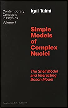 Simple Models of Complex Nuclei: Shell Model and Interacting Boson Model (Contemporary Concepts in Physics)