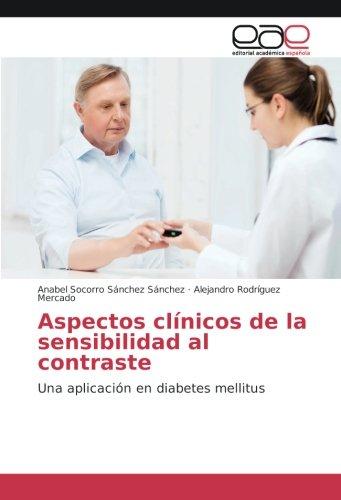 Aspectos clinicos de la sensibilidad al contraste: Una aplicacion en diabetes mellitus (Spanish Edition) [Anabel Socorro Sanchez Sanchez - Alejandro Rodriguez Mercado] (Tapa Blanda)