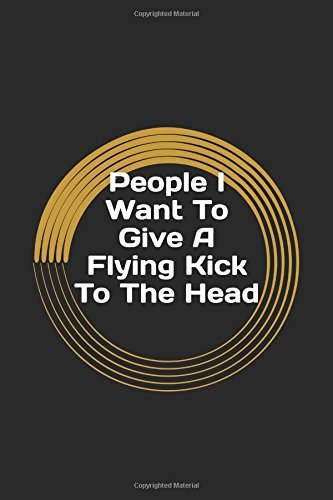 Give Head (People I Want To Give A Flying Kick To The Head: Gag Gift Lined Notebook/Journal)