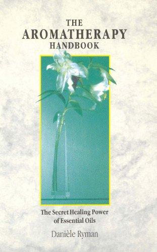 The Aromatherapy Handbook: The Secret Healing Power Of Essential Oils