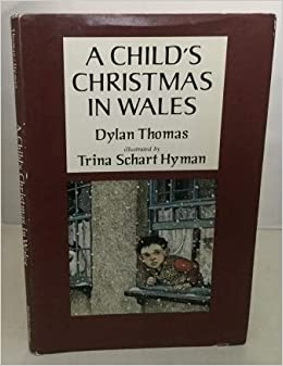 A Childs Christmas In Wales.A Child S Christmas In Wales Dylan Thomas Trina Schart