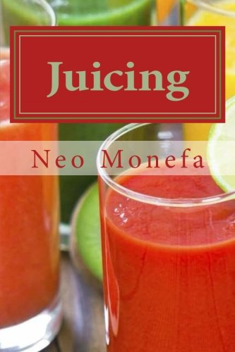 Juicing: The Ultimate Guide to Juicing for Weight Loss & Detox (Juicing for Weight Loss- Juicing Diet- Juicing for Beginners- - Juicer Neo