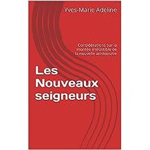 Les Nouveaux seigneurs: Considérations sur la montée irrésistible de la nouvelle aristocratie (French Edition)