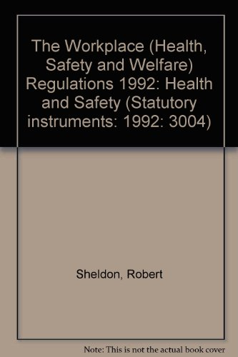 The Workplace (Health, Safety and Welfare) Regulations 1992: Health and Safety (Statutory Instruments: 1992: 3004) (Workplace Health And Safety And Welfare Regulations)
