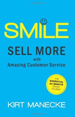 Smile: Sell More with Amazing Customer Service. The Essential 60-Minute Crash Course 1st edition by Manecke, Kirt (2012) Paperback
