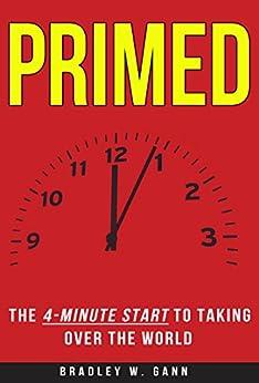Primed: The 4-Minute Start to Taking Over the World by [Gann, Bradley]
