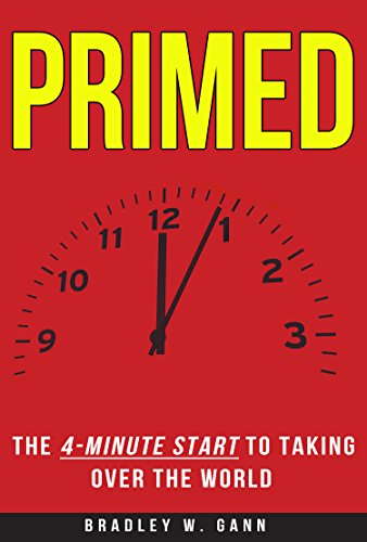 - Primed: The 4-Minute Start to Taking Over the World