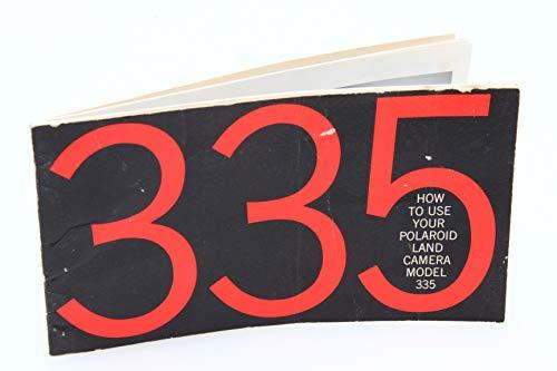 How to Use Your Polaroid Land Camera Model 335 (Polaroid 335 Land Camera Instruction Manual:)