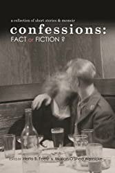 Confessions: Fact or Fiction?: a collection of short stories and memoir