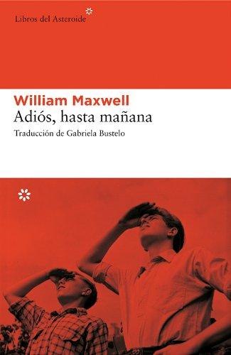 Adiós, hasta mañana (Libros del Asteroide) (Spanish Edition) by [Maxwell
