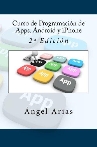 Curso de Programacion de Apps. Android y iPhone: 2ª Edicion (Spanish Edition) [Angel Arias] (Tapa Blanda)