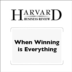 When Winning is Everything (Harvard Business Review)
