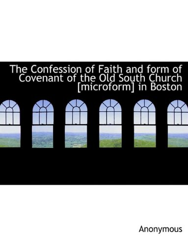 The Confession of Faith and form of Covenant of the Old South Church [microform] in Boston ebook