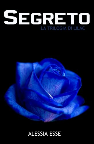 Segreto (La Trilogia di Lilac) (Volume 2) (Italian Edition) PDF