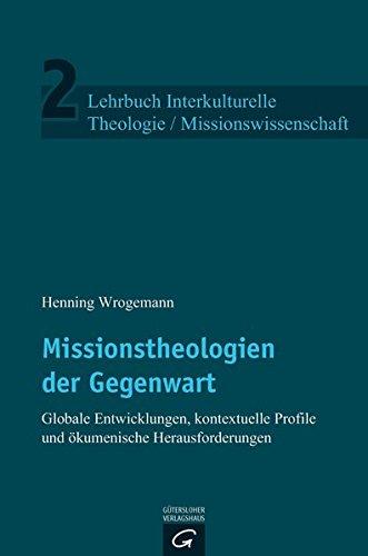 Lehrbuch Interkulturelle Theologie / Missionswissenschaft: Missionstheologien der Gegenwart: Globale Entwicklungen, kontextuelle Profile und ökumenische Herausforderungen