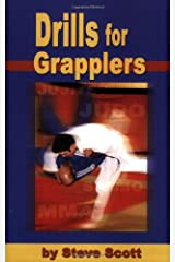 Drills for Grapplers: Training Drills And Games You Can Do On The Mat For Jujitsu, Judo And Submission Grappling Perfect Paperback