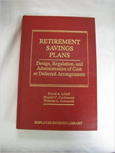 Retirement Savings Plans: Design, Regulation, and Administration of Cash or Deferred Arrangements (The Employee Benefits Library)