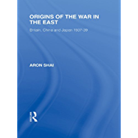 Origins of the War in the East (Routledge Library Editions: Japan)