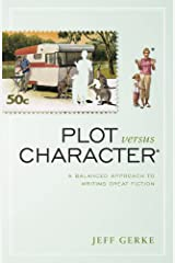 Plot Versus Character: A Balanced Approach to Writing Great Fiction Kindle Edition