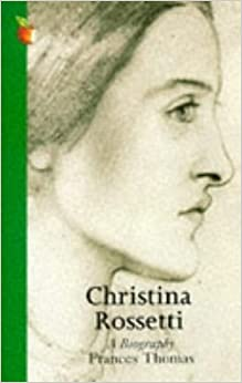 Christina Rossetti: A Biography by Frances Thomas (1995-08-24)
