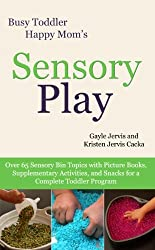Sensory Play: Over 65 Sensory Bin Topics with Additional Picture Books, Supplementary Activities, and Snacks for a Complete Toddler Program (Busy Toddler, Happy Mom Book 2) (English Edition)