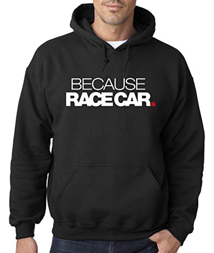 (New Way 869 - Adult Hoodie Because Race Car Enthusiast Funny Humor Unisex Pullover Sweatshirt XL Black)