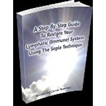 A Step-by-Step Guide to Restore Your Lymphatic (Immune) System using The Sepia Technique