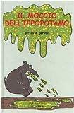 Il moccio dell'ippopotamo. Ediz. illustrata