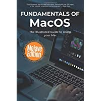 Fundamentals of MacOS Mojave: The Illustrated Guide to Using your Mac (Computer Fundamentals)
