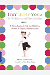 Itsy Bitsy Yoga for Toddlers and Preschoolers: 8-Minute Routines to Help Your Child Grow Smarter, Be Happier, and Behave Better Kindle Edition