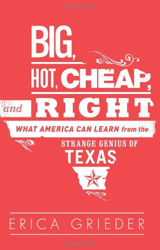 Big, Hot, Cheap, and Right: What America Can Learn from the Strange Genius of Texas pdf