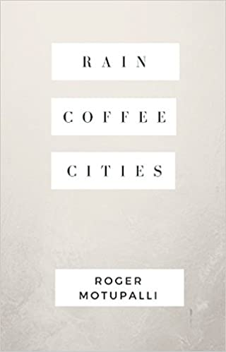Book Review: Rain Coffee Cities by Roger Samuel Motupalli