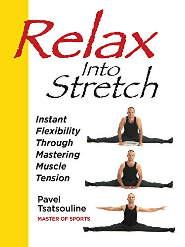Relax Into Stretch, Instant Flexibility Through Mastering Muscle -