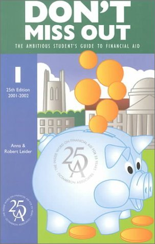 Don't Miss Out: The Ambitious Student's Guide to Financial Aid (Don't Miss Out, 25th ed) by Anna J. Leider (2000-09-01)
